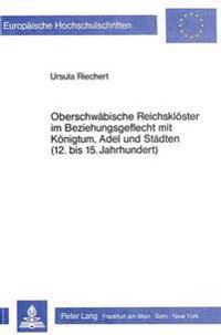Oberschwaebische Reichskloester Im Beziehungsgeflecht Mit Koenigtum, Adel Und Staedten (12. Bis 15. Jahrhundert): Dargestellt Am Beispiel Von Weingart