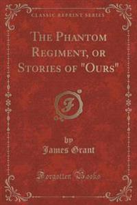 The Phantom Regiment, or Stories of Ours (Classic Reprint)