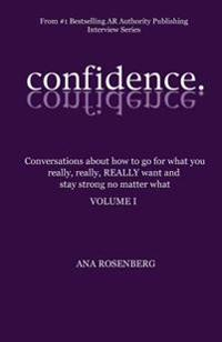 Confidence: Volume I - How to Go for What You Really, Really, Really Want and Stay Strong No Matter What