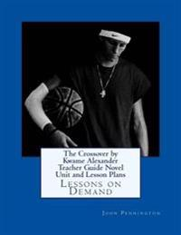 The Crossover by Kwame Alexander Teacher Guide Novel Unit and Lesson Plans: Lessons on Demand