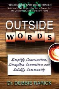 Outside Words: Simplify Conversation, Strengthen Connection and Solidify Community