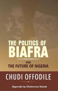The Politics of Biafra and Future of Nigeria