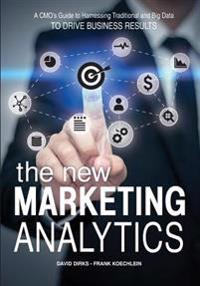 The New Marketing Analytics: A Cmo's Guide to Harnessing Traditional & Big Data to Drive Business Results