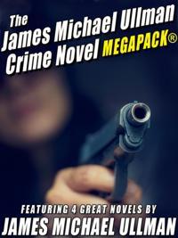 James Michael Ullman Crime Novel MEGAPACK(R): 4 Great Crime Novels
