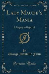 Lady Maude's Mania