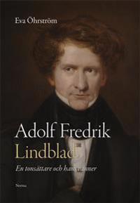 Adolf Fredrik Lindblad : en tonsättare och hans vänner - Eva Öhrström pdf epub