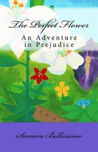 The Perfect Flower: An Adventure in Prejudice