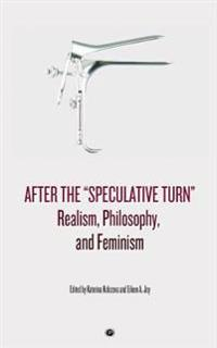 """After the """"Speculative Turn"""": Realism, Philosophy, and Feminism"""