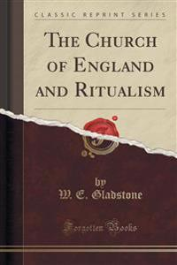 The Church of England and Ritualism (Classic Reprint)