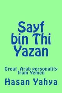 Sayf Bin Thi Yazan: Great Arab Personality from Yemen