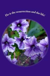 He Is the Resurrection and the Life!: Poems of Praise!