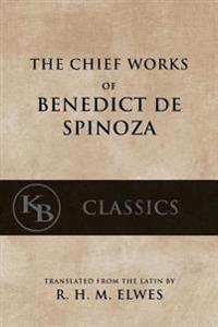 The Chief Works of Benedict de Spinoza: Volumes 1 and 2