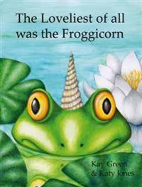 Loveliest of All Was the Froggicorn