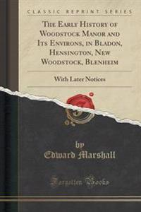 The Early History of Woodstock Manor and Its Environs, in Bladon, Hensington, New Woodstock, Blenheim