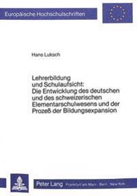 Lehrerbildung Und Schulaufsicht: Die Entwicklung Des Deutschen Und Des Schweizerischen Elementarschulwesens Und Der Prozess Der Bildungsexpansion