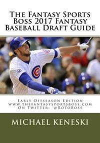 The Fantasy Sports Boss 2017 Fantasy Baseball Draft Guide: Early Offseason Edition