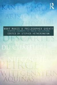 What Makes a Philosopher Great?: Thirteen Arguments for Twelve Philosophers