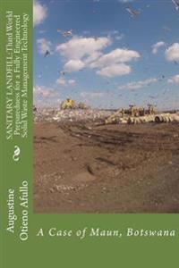 Sanitary Landfill: Third World Preparedness for a Fully Engineered Swm Technolog: A Case of Maun, Botswana