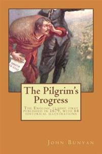 The Pilgrim's Progress: The English Classic First Published in 1678, with 64 Historical Illustrations