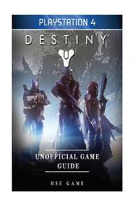 Destiny PlayStation 4 Unofficial Game Guide
