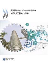 Oecd Reviews of Innovation Policy - Malaysia 2016