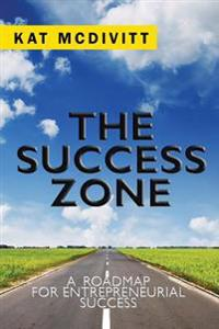 The Success Zone: A Roadmap for Entrepreneurial Success