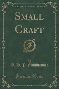 Small Craft (Classic Reprint)