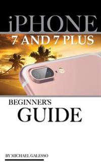iPhone 7 & iPhone 7 Plus User Guide: Beginner's Guide