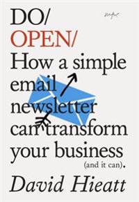Do Open: How a Simple Newsletter Can Transform Your Business (and It Can)