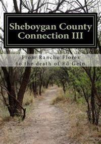 Sheboygan County Connection III: From Rancho de Las Flores to the Death of Ed Gein