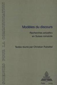 Modeles Du Discours: Recherches Actuelles En Suisse Romande. Avec Des Contributions de J. Moeschler, Y.-M. Adam, D. Mieville, et al.