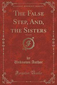 The False Step, And, the Sisters, Vol. 2 of 3 (Classic Reprint)