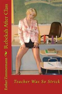 Rebekah After Class: Teacher Was So Strick