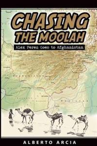 Chasing the Moolah: Alex Perez Goes to Afghanistan