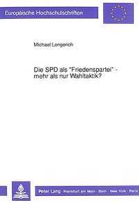 Die SPD ALS -Friedenspartei- - Mehr ALS Nur Wahltaktik?: Auswirkungen Sozialdemokratischer Traditionen Auf Die Friedenspolitischen Diskussionen 1959-1