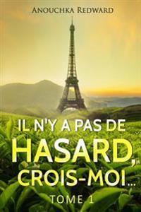 Il N'y a Pas de Hasard, Crois-Moi...: Tome 1