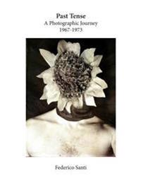 Past Tense: A Photographic Journey 1967-1973