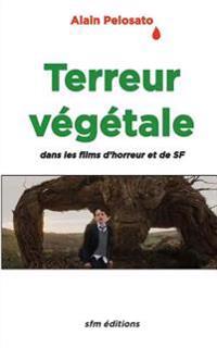Terreur Vegetale: Dans Les Films Fantastiques, D'Horreur Et de SF