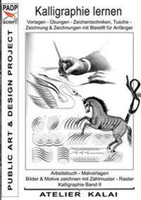 PADP-Script 11: Kalligraphie lernen Vorlagen - Übungen - Zeichentechniken, Tuschezeichnung & Zeichnungen mit Bleistift für Anfänger. Arbeitsbuch -  Malvorlagen, Bilder & Motive zeichnen mit Zählmuster - Raster. Kalligraphie Band II  (PADP - Muster-Vorlagen & Design-Ideen)