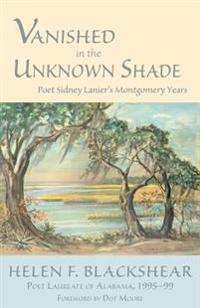 Vanished in the Unknown Shade: Poet Sidney Lanier's Montgomery Years