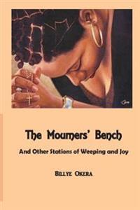 The Mourners Bench: And Other Stations of Weeping and Joy