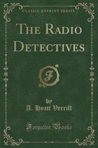 The Radio Detectives (Classic Reprint)
