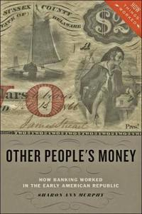 Other People's Money: How Banking Worked in the Early American Republic