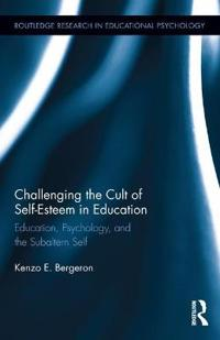 Challenging the Cult of Self-Esteem in Education