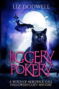 Jiggery Pokery: A Witch of Morewick Hall Halloween Cozy Mystery