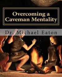 Overcoming a Caveman Mentality: Learning from the Lessons of David at the Cave Called Adullam