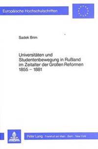 Universitaeten Und Studentenbewegung in Russland Im Zeitalter Der Grossen Reformen 1855-1881