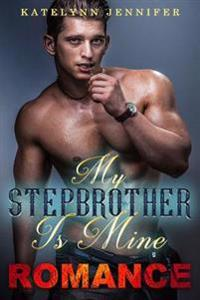 My Stepbrother Is Mine: A Hot Romance Story