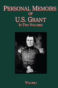 Personal Memoirs of U.S. Grant Vol. I: In Two Volumes