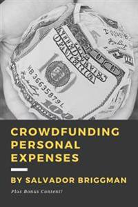 Crowdfunding Personal Expenses: Raise Money on Gofundme, Etc. for Costs Including: Emergencies, Medical Expenses, Memorial Funds, Traveling, Weddings,